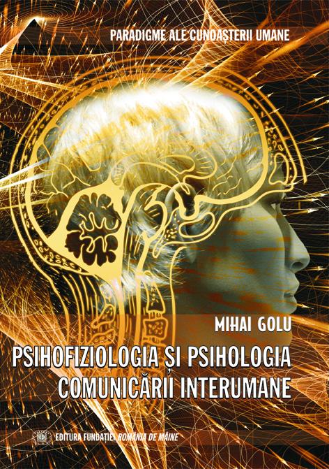 În curând: PSIHOFIZIOLOGIA ȘI PSIHOLOGIA COMUNICĂRII INTERUMANE